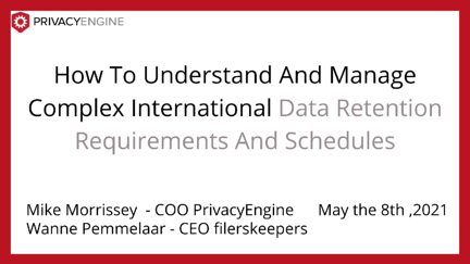 How To Understand And Manage Complex International Data Retention Requirements And Schedules