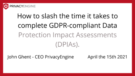 How to slash the time it takes to complete GDPR-compliant Data Protection Impact Assessments (DPIAs)