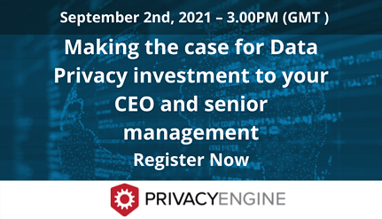 Making the case for Data Privacy investment to your CEO and senior management